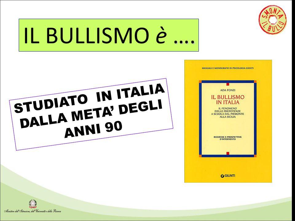 …. IL BULLISMO è …. STUDIATO IN ITALIA DALLA META' DEGLI ANNI 90