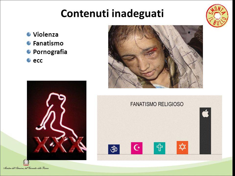 Contenuti inadeguati Violenza Fanatismo Pornografia ecc