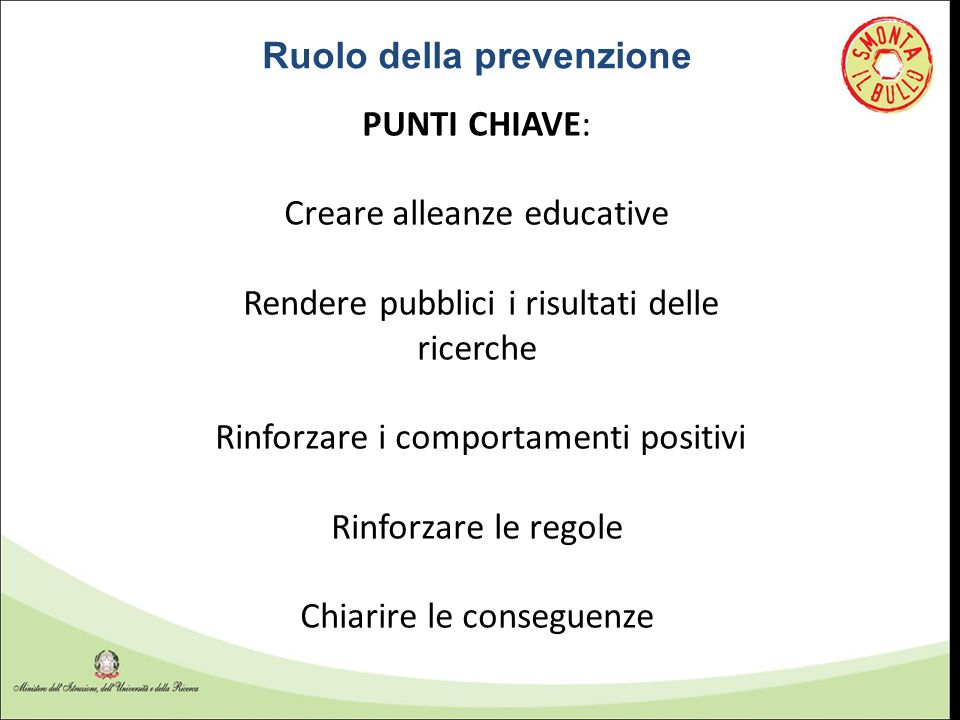 PUNTI CHIAVE: Creare alleanze educative Rendere pubblici i risultati delle ricerche Rinforzare i comportamenti positivi Rinforzare le regole Chiarire