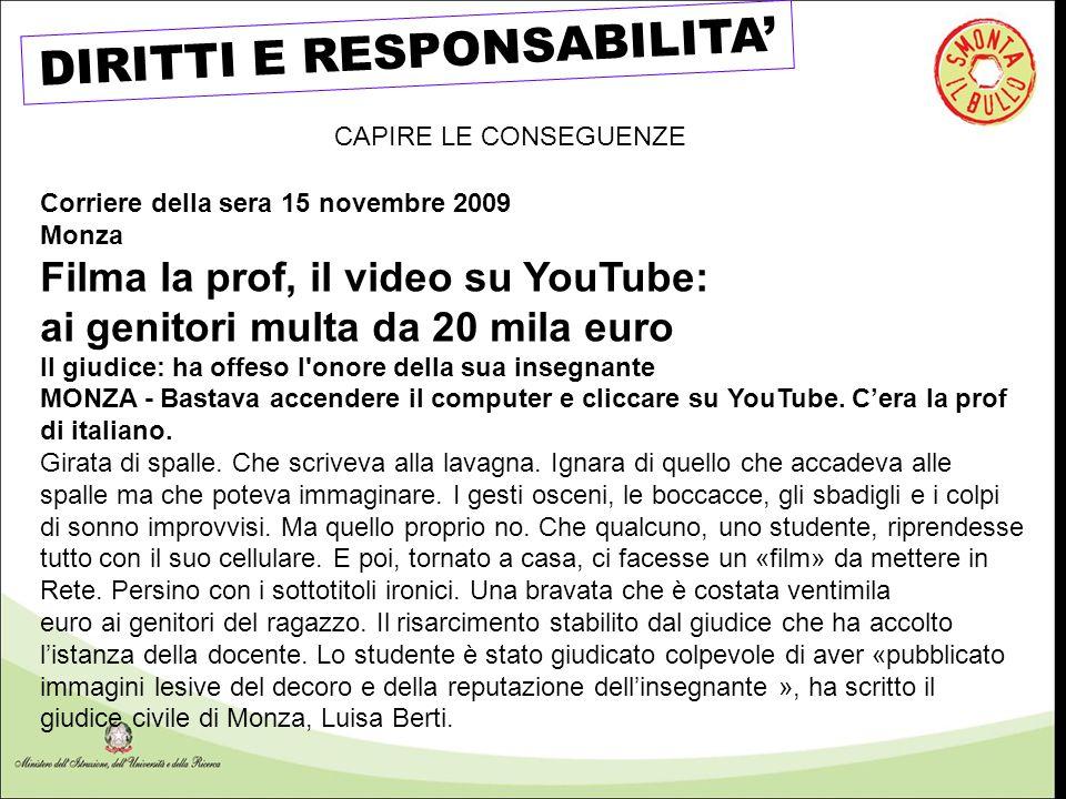 CAPIRE LE CONSEGUENZE Corriere della sera 15 novembre 2009 Monza Filma la prof, il video su YouTube: ai genitori multa da 20 mila euro Il giudice: ha