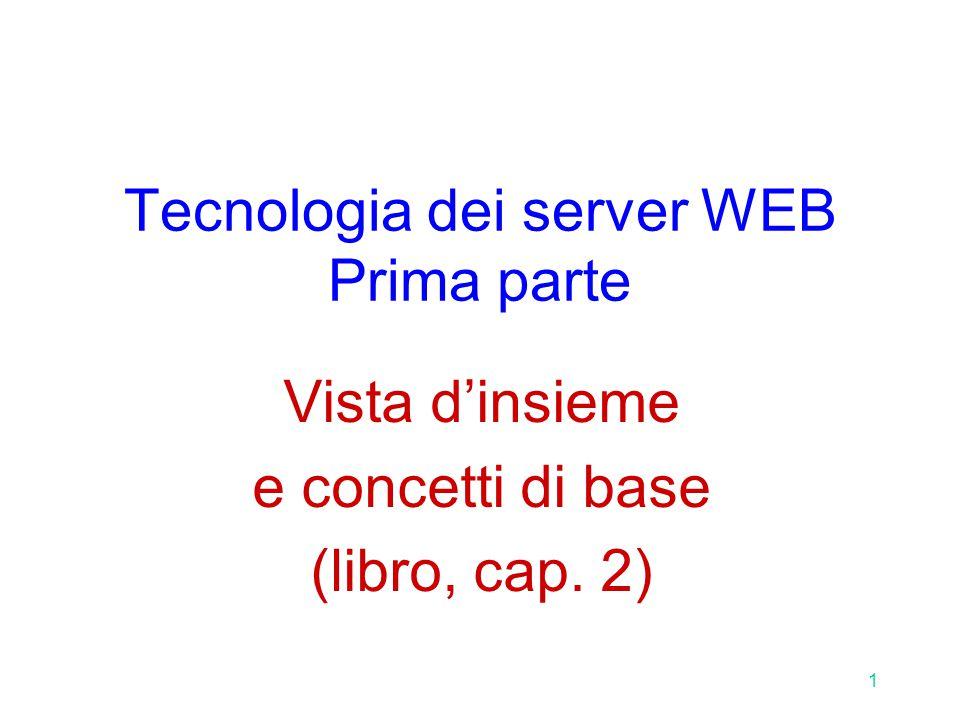 1 Tecnologia dei server WEB Prima parte Vista d'insieme e concetti di base (libro, cap. 2)