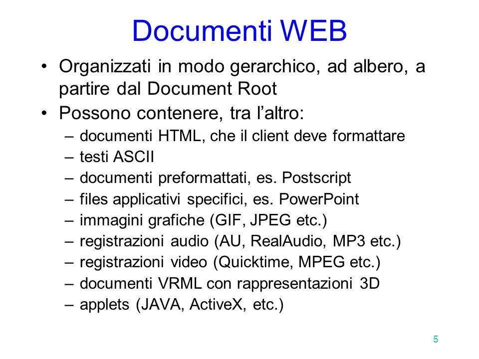 6 Documenti WEB Il client deve sapere il formato del documento Il server lo comunica al client: –campo Content-type nel MIME header –determinazione del tipo basata sull'estensione, secondo tavola di configurazione o talvolta magic number (es.: Apache, file mime.types e magic) –v.