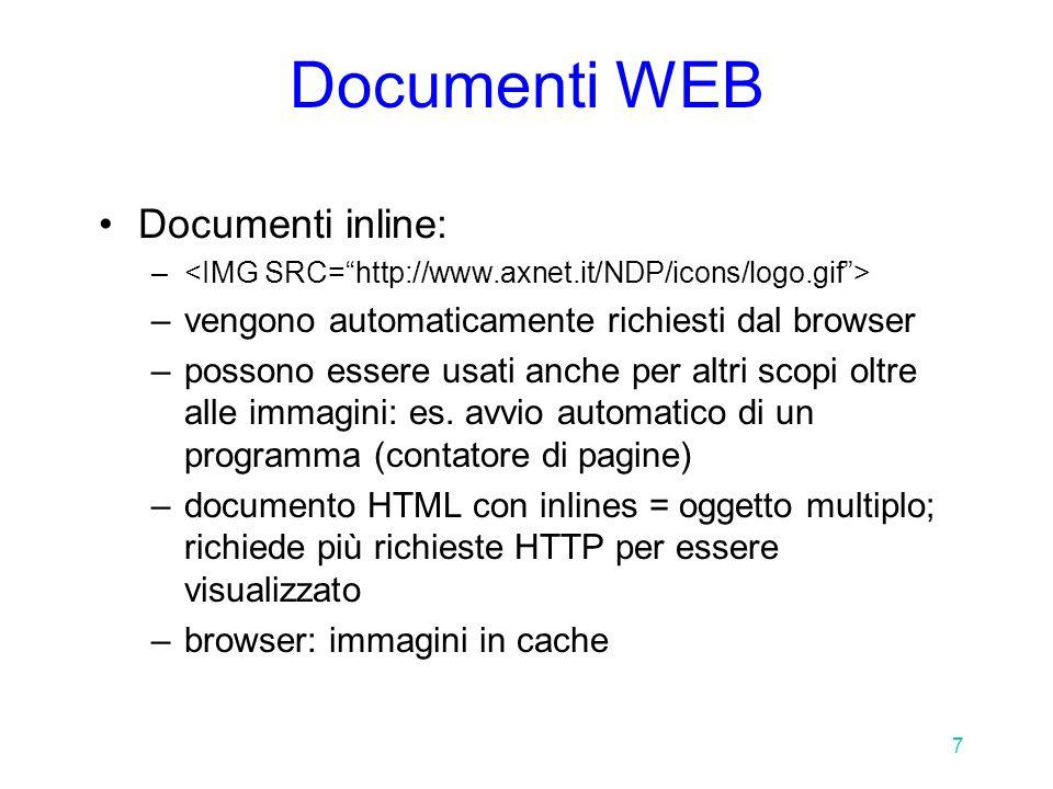 8 Documenti WEB Oggetti grafici, audio, video etc.: vengono decodificati –dal browser –da un external viewer (helper program) lanciato dal browser Il client può comunicare al server quali tipi accetta –campo Accept nella richiesta HTTP –server: status code 406 - None Acceptable