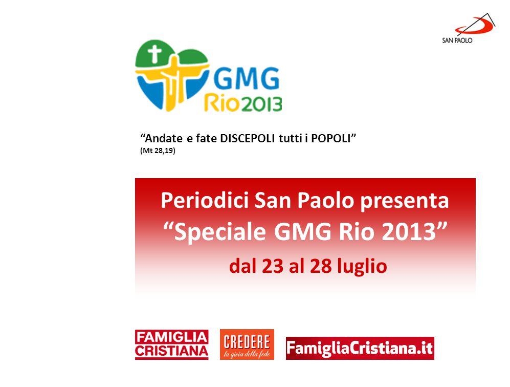 Benessere Gennaio 2013 Periodici San Paolo presenta Speciale GMG Rio 2013 dal 23 al 28 luglio Andate e fate DISCEPOLI tutti i POPOLI (Mt 28,19)