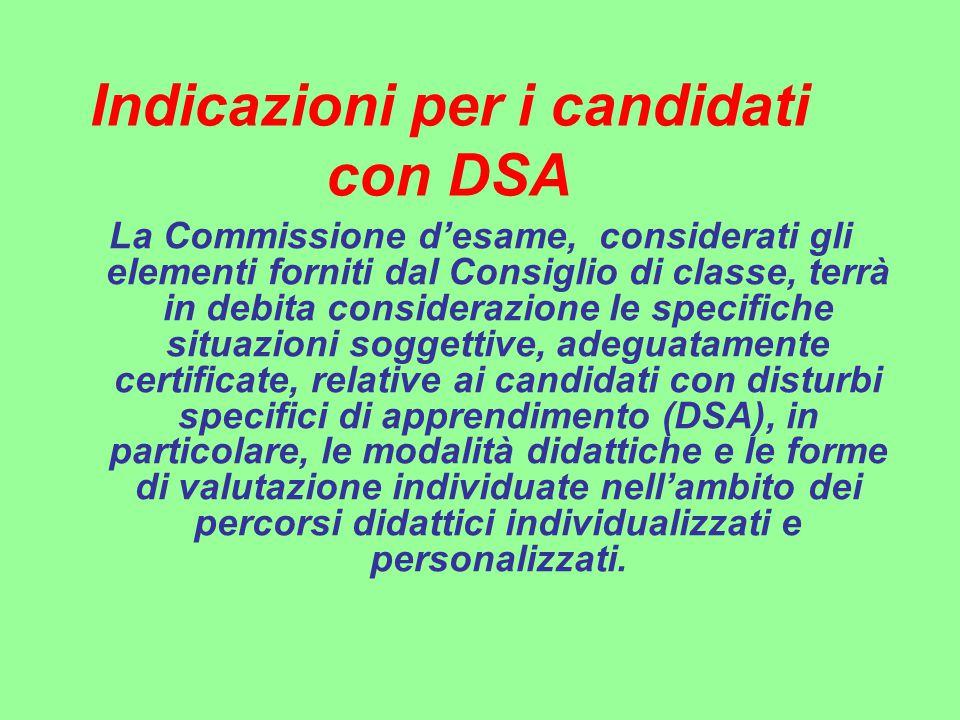 Indicazioni per i candidati con DSA La Commissione d'esame, considerati gli elementi forniti dal Consiglio di classe, terrà in debita considerazione l