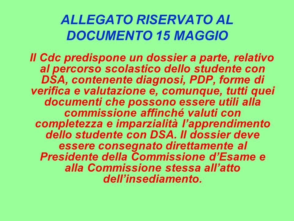 ALLEGATO RISERVATO AL DOCUMENTO 15 MAGGIO Il Cdc predispone un dossier a parte, relativo al percorso scolastico dello studente con DSA, contenente dia