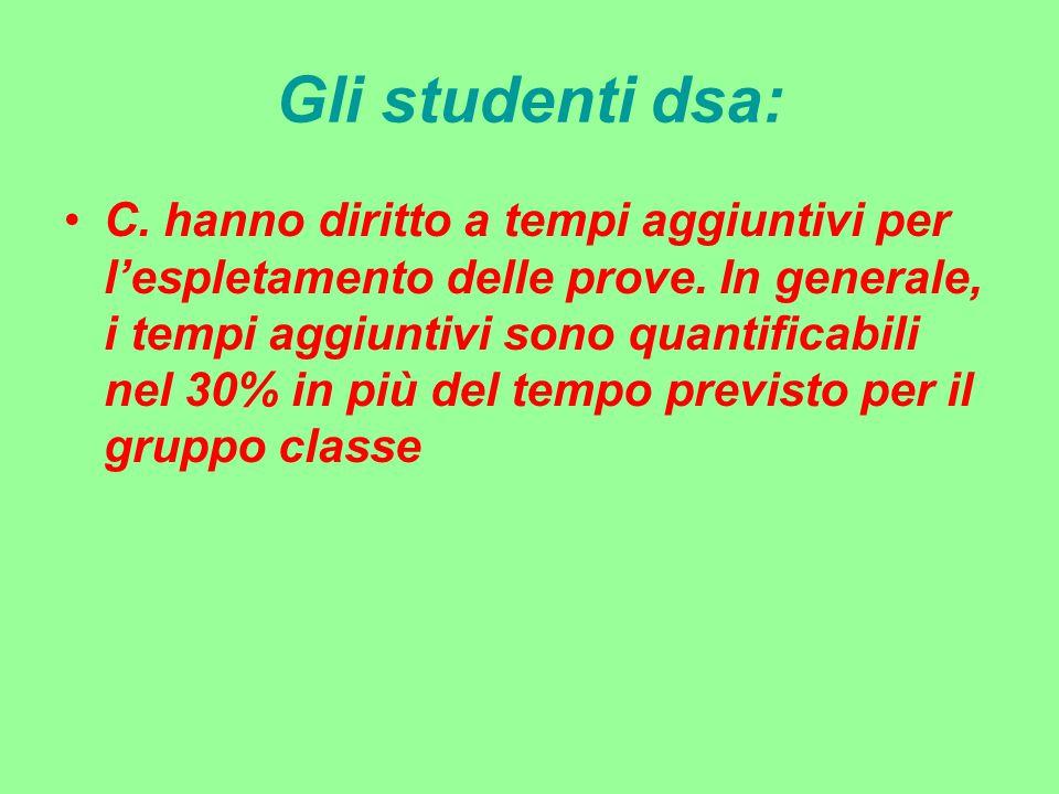 Gli studenti dsa: C. hanno diritto a tempi aggiuntivi per l'espletamento delle prove. In generale, i tempi aggiuntivi sono quantificabili nel 30% in p