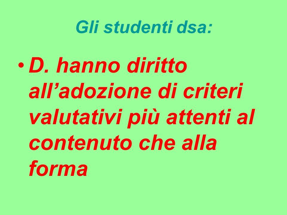 Gli studenti dsa: D. hanno diritto all'adozione di criteri valutativi più attenti al contenuto che alla forma