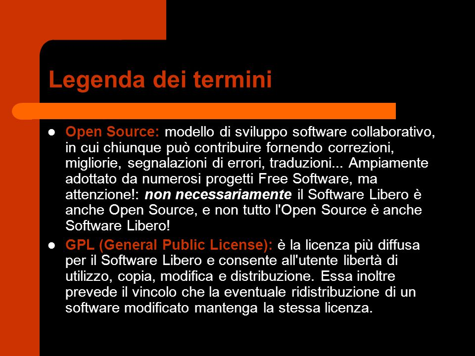 Legenda dei termini Open Source: modello di sviluppo software collaborativo, in cui chiunque può contribuire fornendo correzioni, migliorie, segnalazi