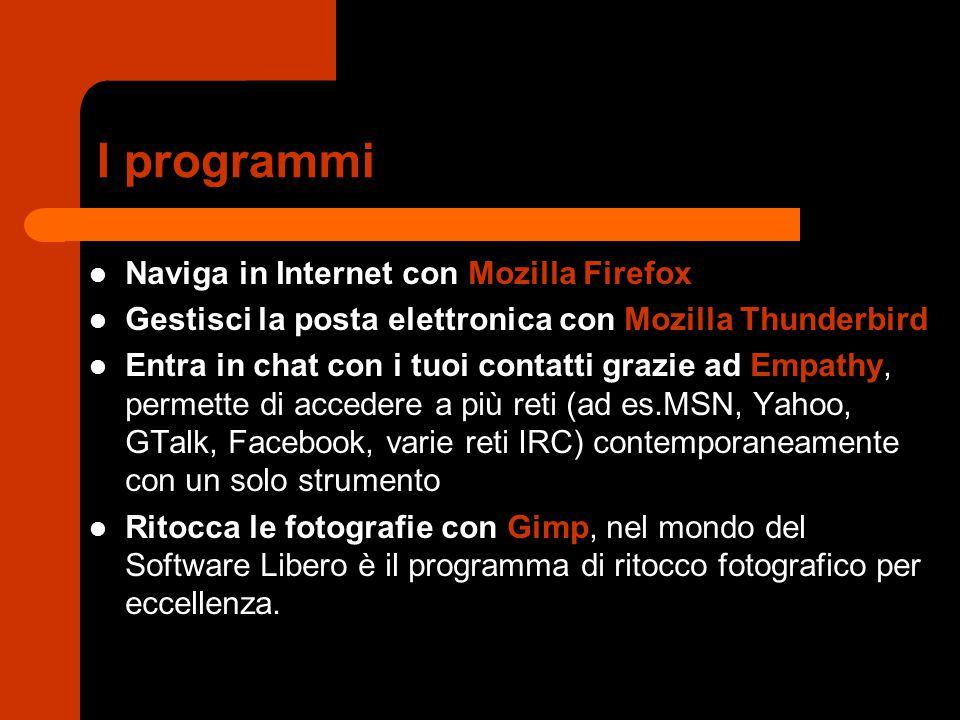 I programmi Naviga in Internet con Mozilla Firefox Gestisci la posta elettronica con Mozilla Thunderbird Entra in chat con i tuoi contatti grazie ad E