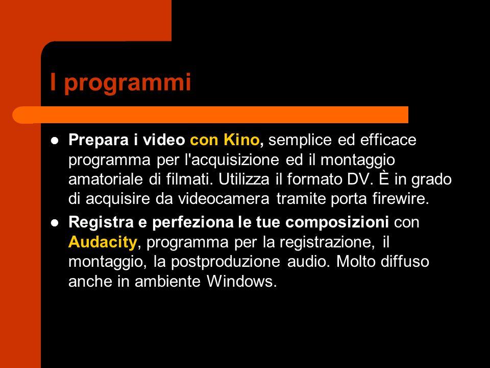 I programmi Prepara i video con Kino, semplice ed efficace programma per l'acquisizione ed il montaggio amatoriale di filmati. Utilizza il formato DV.