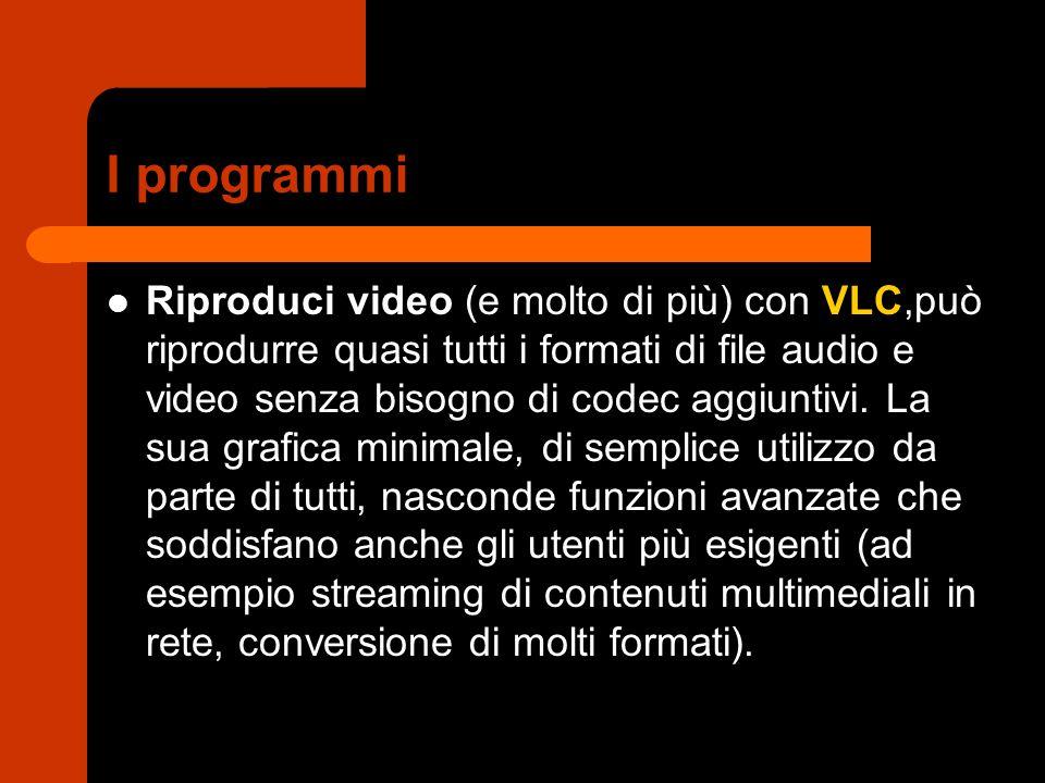 I programmi Riproduci video (e molto di più) con VLC,può riprodurre quasi tutti i formati di file audio e video senza bisogno di codec aggiuntivi. La