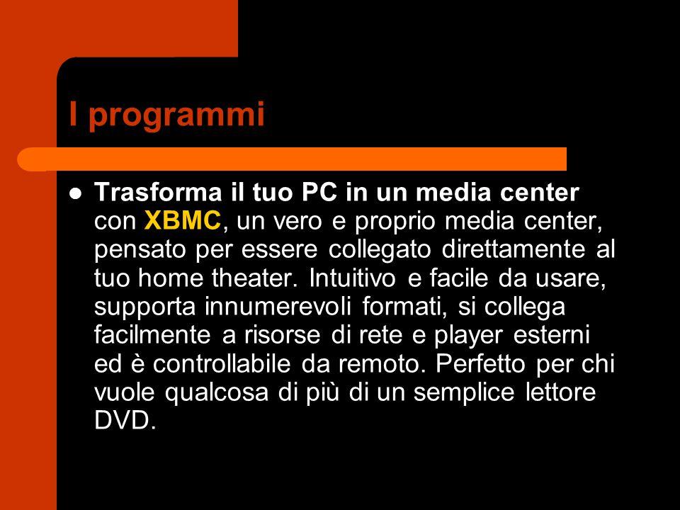 I programmi Trasforma il tuo PC in un media center con XBMC, un vero e proprio media center, pensato per essere collegato direttamente al tuo home theater.