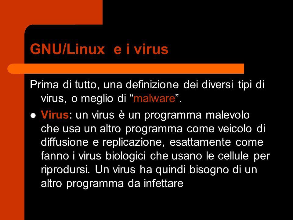 """GNU/Linux e i virus Prima di tutto, una definizione dei diversi tipi di virus, o meglio di """"malware"""". Virus: un virus è un programma malevolo che usa"""