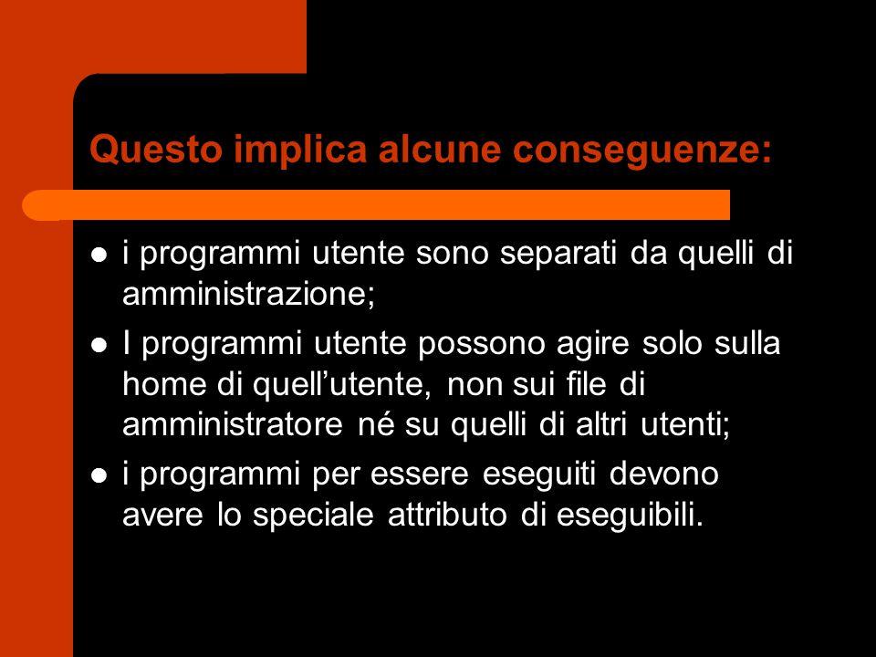 Questo implica alcune conseguenze: i programmi utente sono separati da quelli di amministrazione; I programmi utente possono agire solo sulla home di