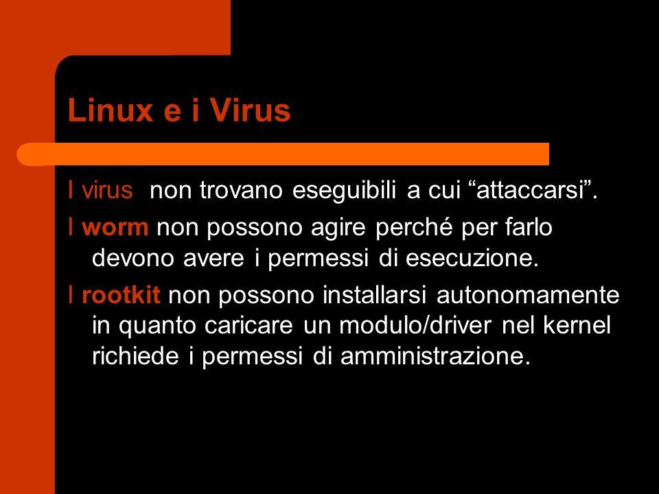 """Linux e i Virus I virus non trovano eseguibili a cui """"attaccarsi"""". I worm non possono agire perché per farlo devono avere i permessi di esecuzione. I"""