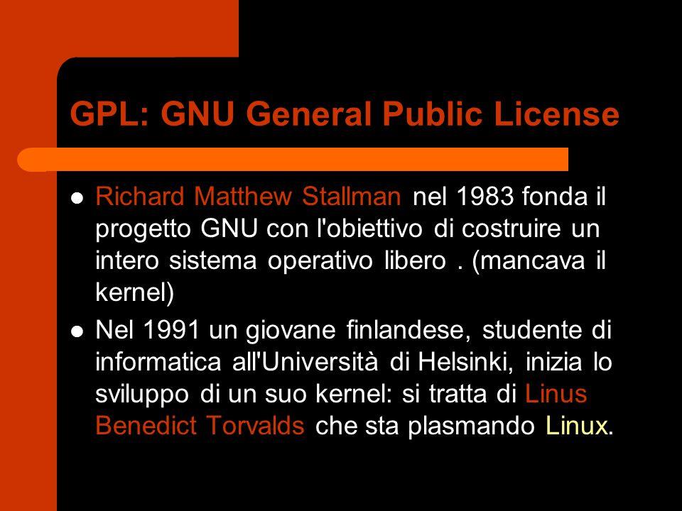 GPL: GNU General Public License Richard Matthew Stallman nel 1983 fonda il progetto GNU con l'obiettivo di costruire un intero sistema operativo liber