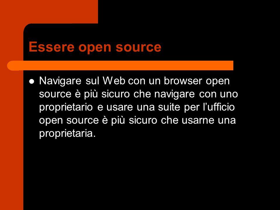Essere open source Navigare sul Web con un browser open source è più sicuro che navigare con uno proprietario e usare una suite per l'ufficio open source è più sicuro che usarne una proprietaria.