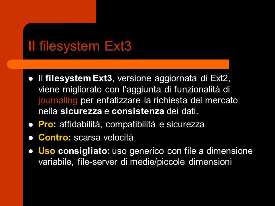 Il filesystem Ext3 Il filesystem Ext3, versione aggiornata di Ext2, viene migliorato con l'aggiunta di funzionalità di journaling per enfatizzare la r