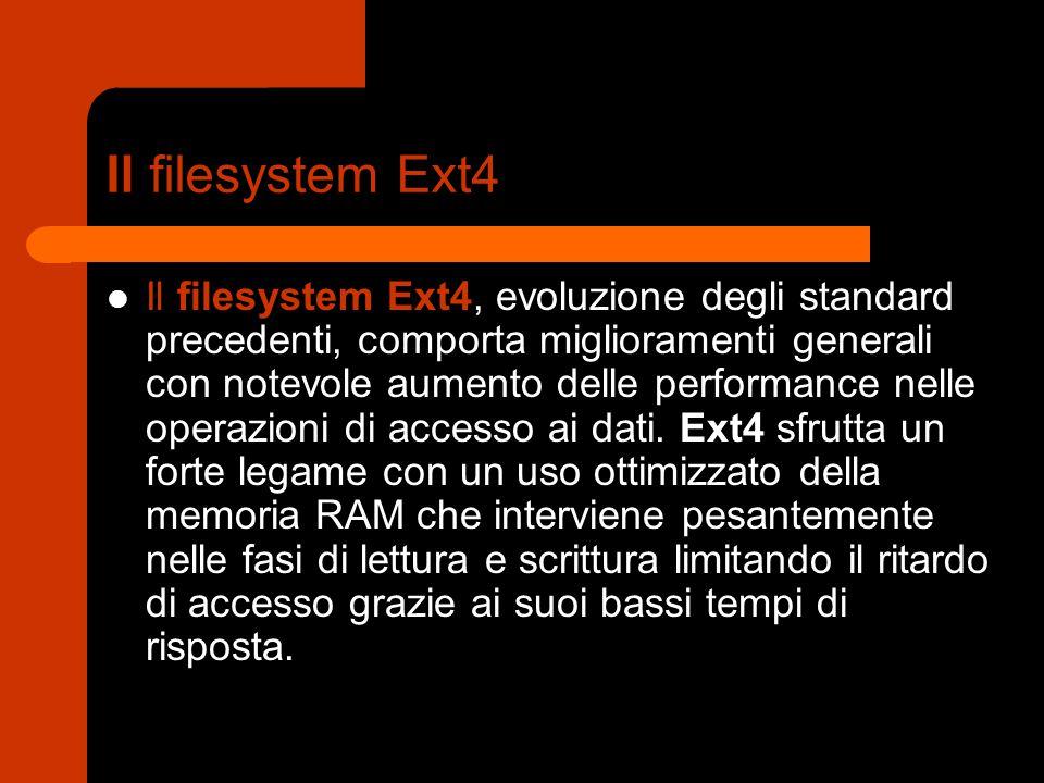 Il filesystem Ext4 Il filesystem Ext4, evoluzione degli standard precedenti, comporta miglioramenti generali con notevole aumento delle performance ne