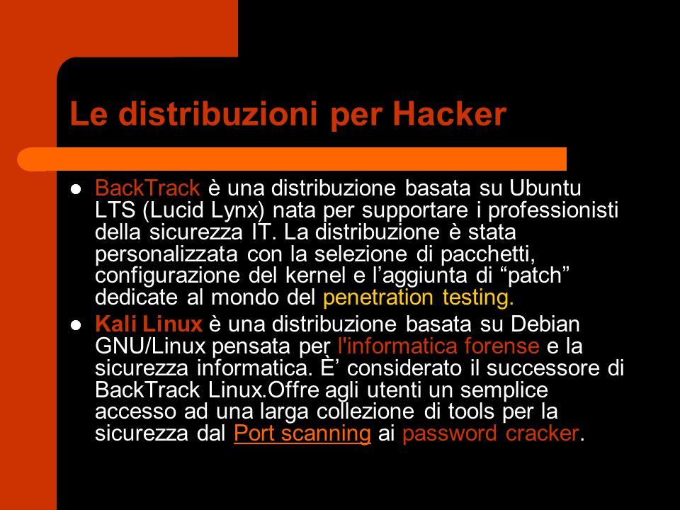 Le distribuzioni per Hacker BackTrack è una distribuzione basata su Ubuntu LTS (Lucid Lynx) nata per supportare i professionisti della sicurezza IT. L