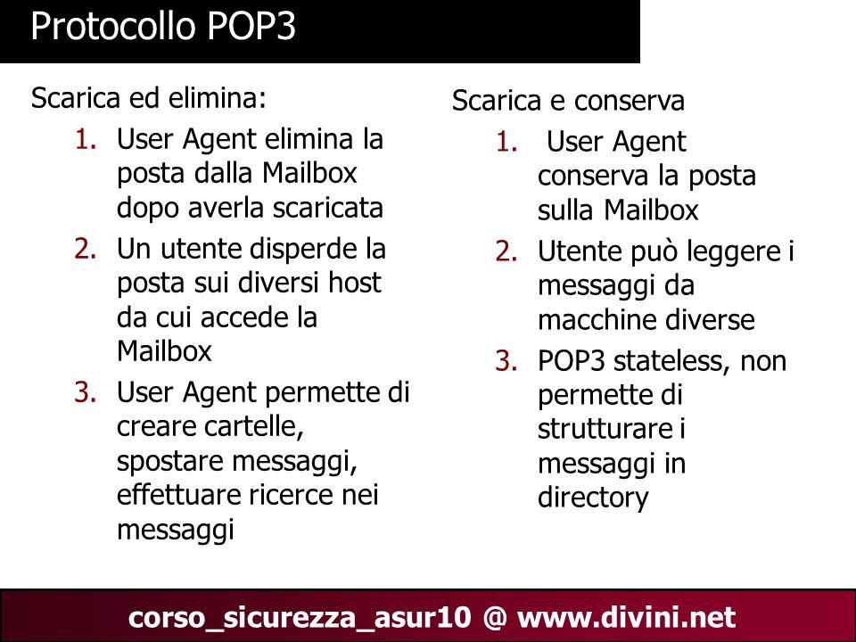 00 AN 16 corso_sicurezza_asur10 @ www.divini.net Protocollo POP3 Scarica ed elimina: 1.User Agent elimina la posta dalla Mailbox dopo averla scaricata