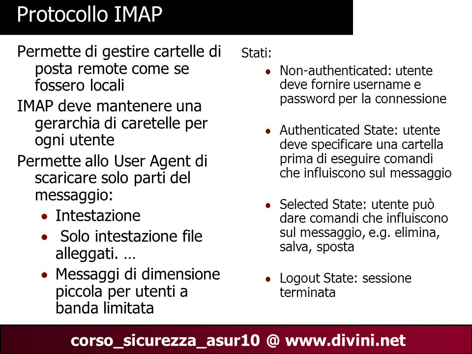 00 AN 17 corso_sicurezza_asur10 @ www.divini.net Protocollo IMAP Permette di gestire cartelle di posta remote come se fossero locali IMAP deve mantene