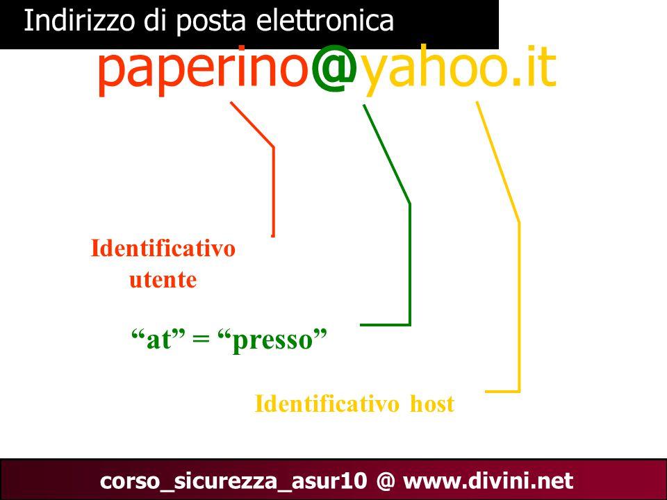 """00 AN 7 corso_sicurezza_asur10 @ www.divini.net paperino@yahoo.it Identificativo utente """"at"""" = """"presso"""" Identificativo host Indirizzo di posta elettro"""