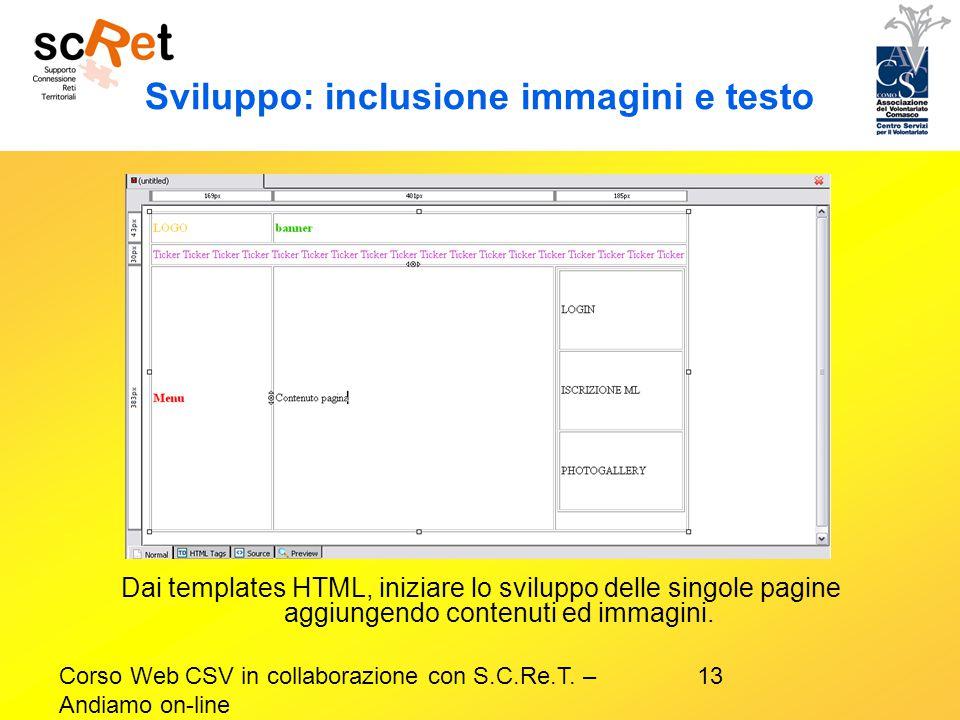 13Corso Web CSV in collaborazione con S.C.Re.T. – Andiamo on-line Sviluppo: inclusione immagini e testo Dai templates HTML, iniziare lo sviluppo delle