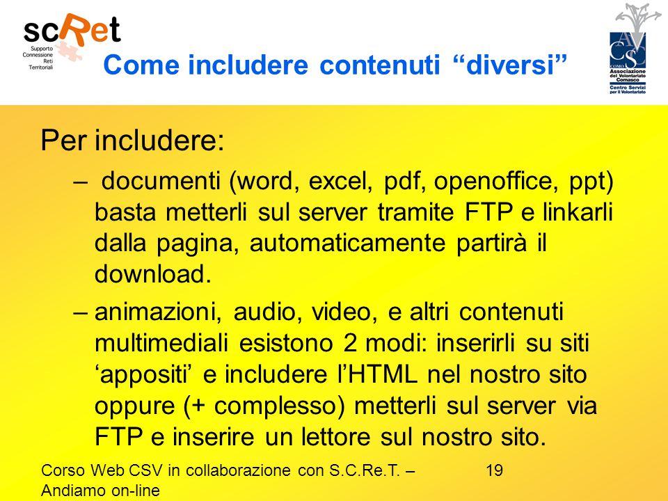 """19Corso Web CSV in collaborazione con S.C.Re.T. – Andiamo on-line Come includere contenuti """"diversi"""" Per includere: – documenti (word, excel, pdf, ope"""