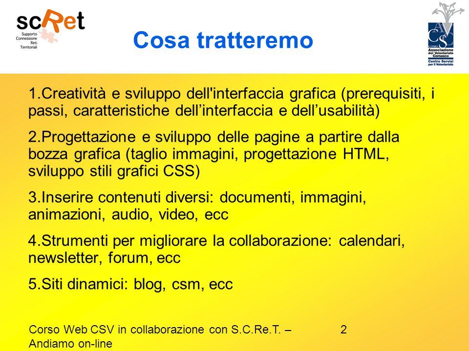 2Corso Web CSV in collaborazione con S.C.Re.T. – Andiamo on-line Cosa tratteremo 1.Creatività e sviluppo dell'interfaccia grafica (prerequisiti, i pas