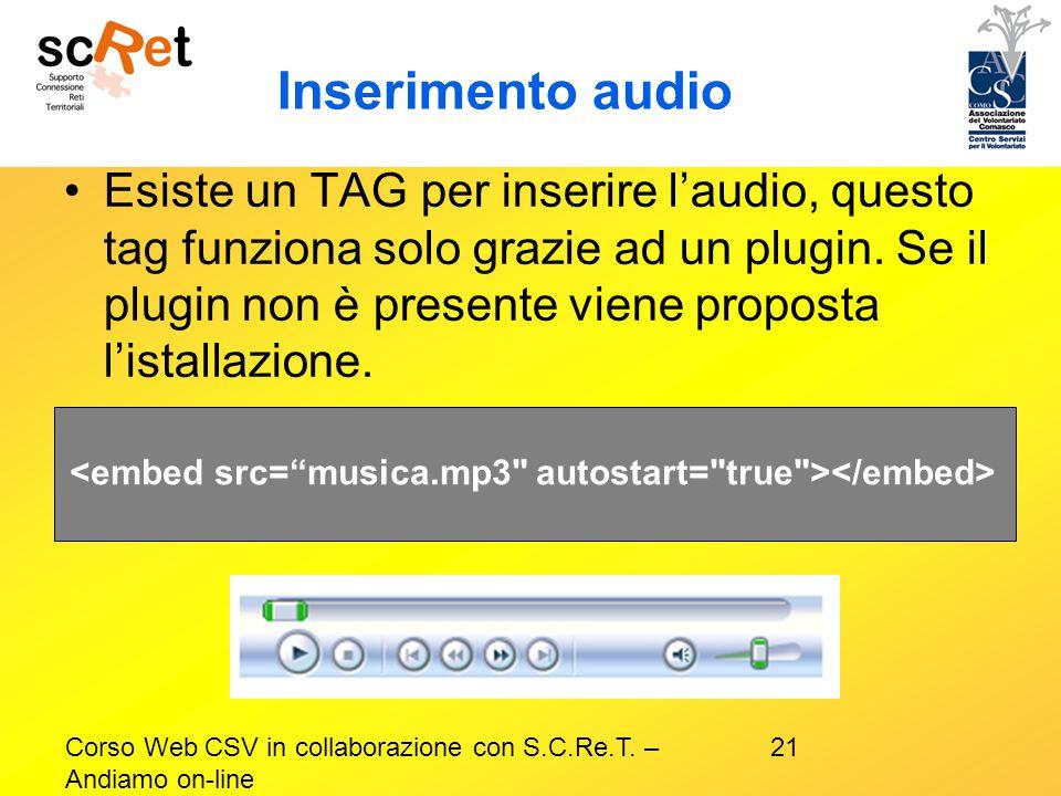 21Corso Web CSV in collaborazione con S.C.Re.T. – Andiamo on-line Inserimento audio Esiste un TAG per inserire l'audio, questo tag funziona solo grazi