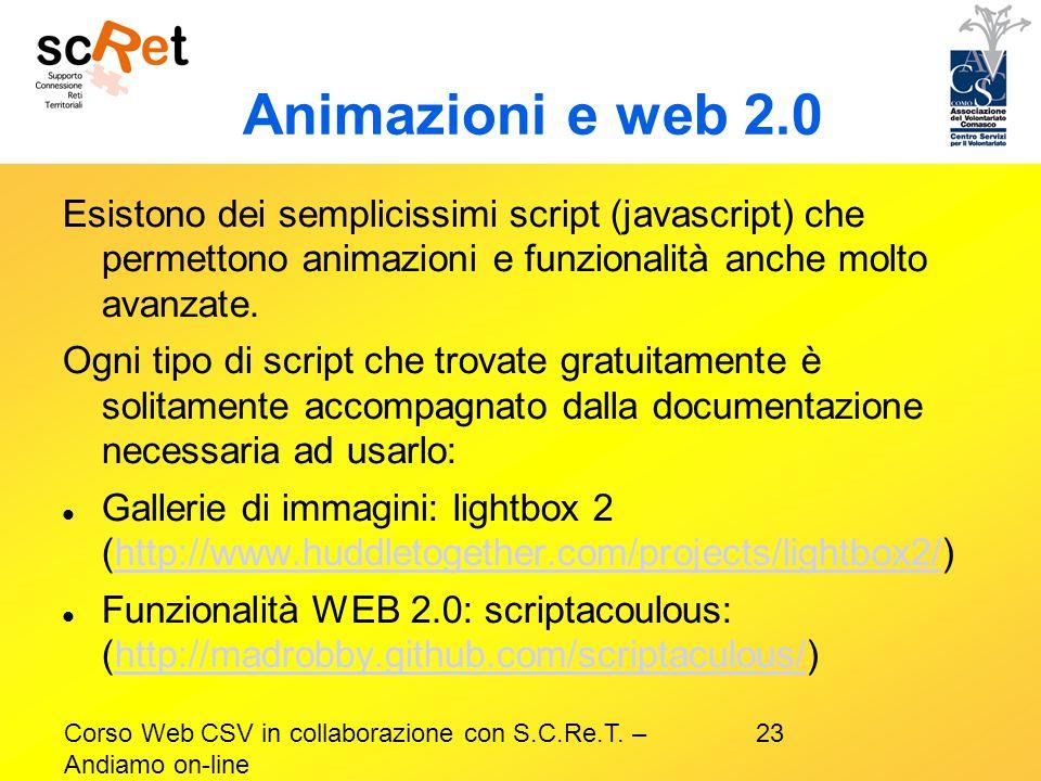 23Corso Web CSV in collaborazione con S.C.Re.T. – Andiamo on-line Animazioni e web 2.0 Esistono dei semplicissimi script (javascript) che permettono a