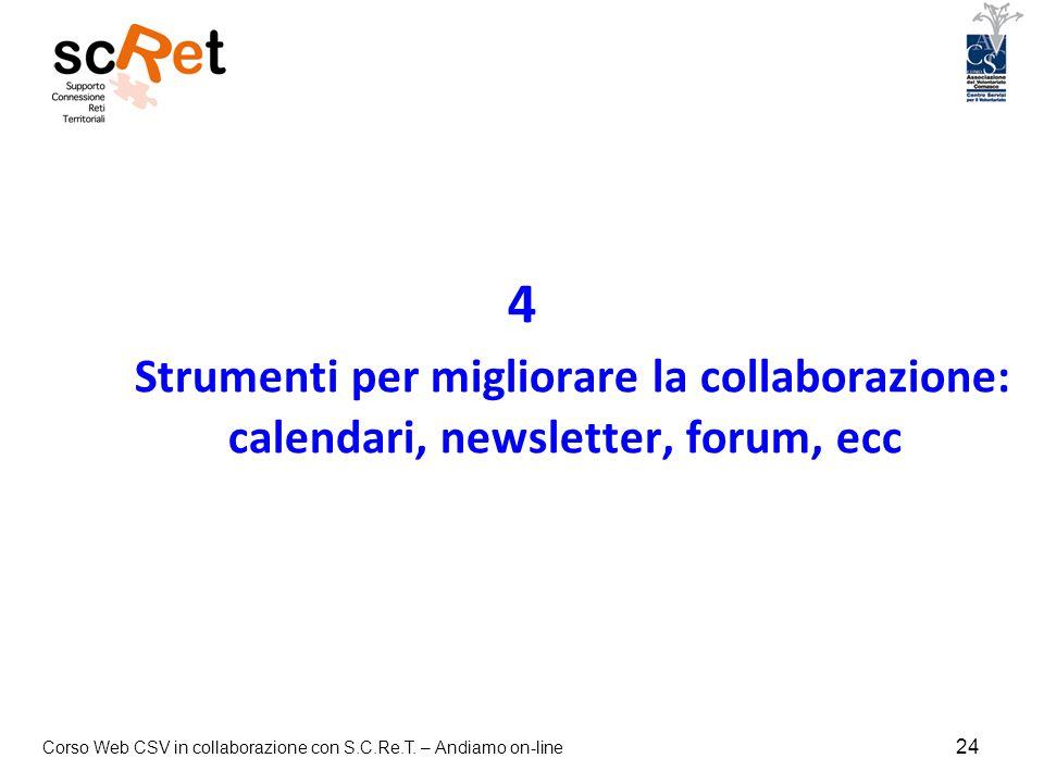 Corso Web CSV in collaborazione con S.C.Re.T. – Andiamo on-line 24 4 Strumenti per migliorare la collaborazione: calendari, newsletter, forum, ecc