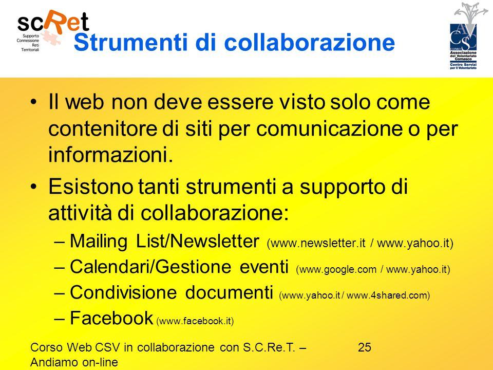 25Corso Web CSV in collaborazione con S.C.Re.T. – Andiamo on-line Strumenti di collaborazione Il web non deve essere visto solo come contenitore di si
