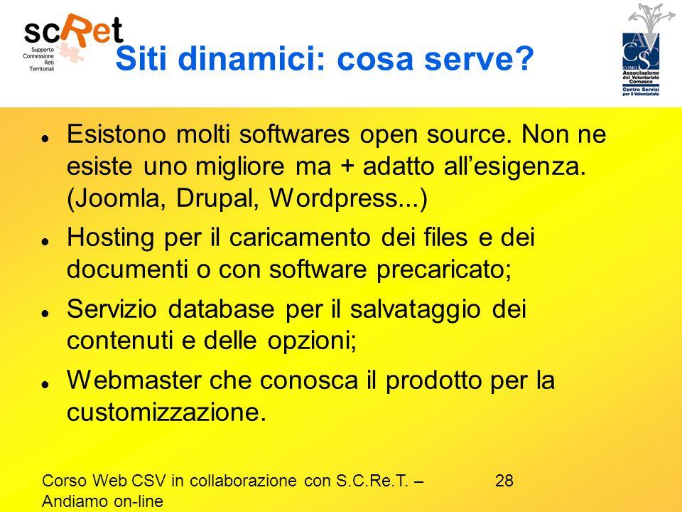 28Corso Web CSV in collaborazione con S.C.Re.T. – Andiamo on-line Siti dinamici: cosa serve? Esistono molti softwares open source. Non ne esiste uno m