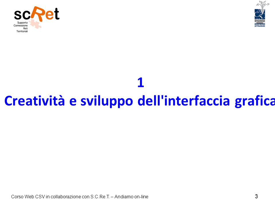 Corso Web CSV in collaborazione con S.C.Re.T. – Andiamo on-line 3 1 Creatività e sviluppo dell'interfaccia grafica