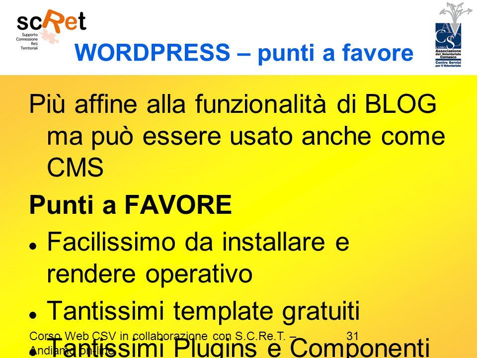 31Corso Web CSV in collaborazione con S.C.Re.T. – Andiamo on-line WORDPRESS – punti a favore Più affine alla funzionalità di BLOG ma può essere usato