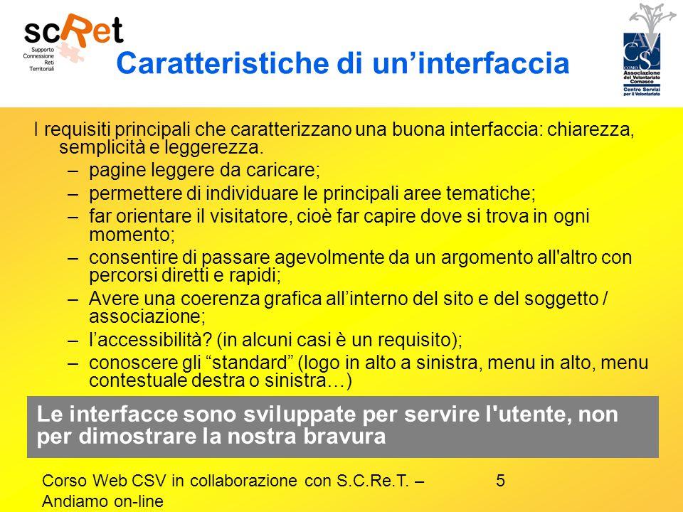 5Corso Web CSV in collaborazione con S.C.Re.T. – Andiamo on-line Caratteristiche di un'interfaccia I requisiti principali che caratterizzano una buona