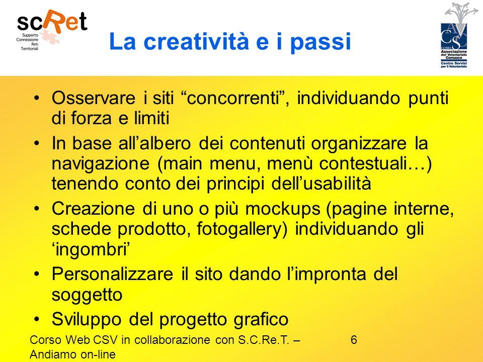 """6Corso Web CSV in collaborazione con S.C.Re.T. – Andiamo on-line La creatività e i passi Osservare i siti """"concorrenti"""", individuando punti di forza e"""