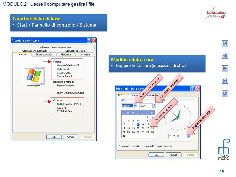 MODULO 2 Usare il computer e gestire i file 10 Caratteristiche di base Start / Pannello di controllo / Sistema Caratteristiche di base Start / Pannell