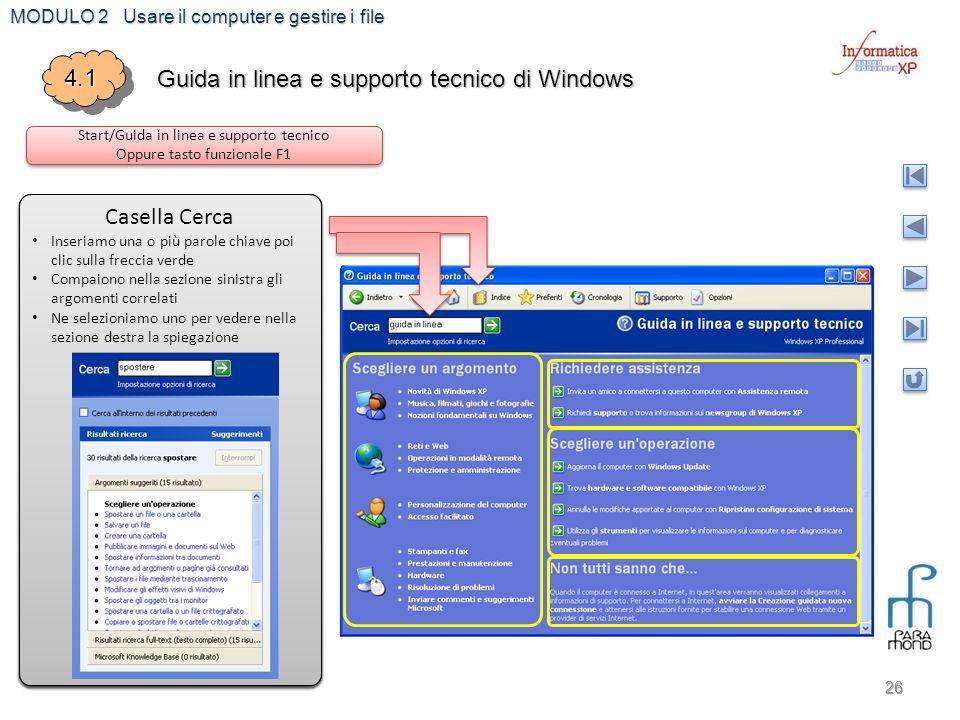 MODULO 2 Usare il computer e gestire i file 26 4.14.1 Guida in linea e supporto tecnico di Windows Start/Guida in linea e supporto tecnico Oppure tast