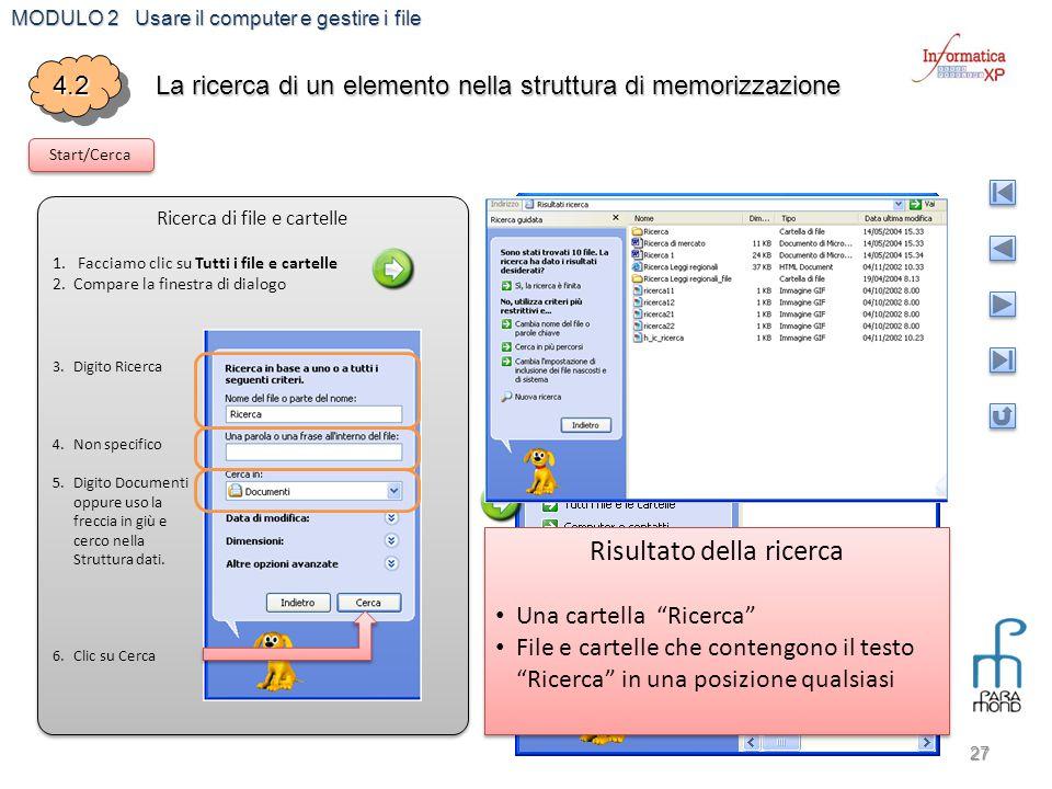 MODULO 2 Usare il computer e gestire i file 27 4.24.2 La ricerca di un elemento nella struttura di memorizzazione Start/Cerca Ricerca di file e cartel