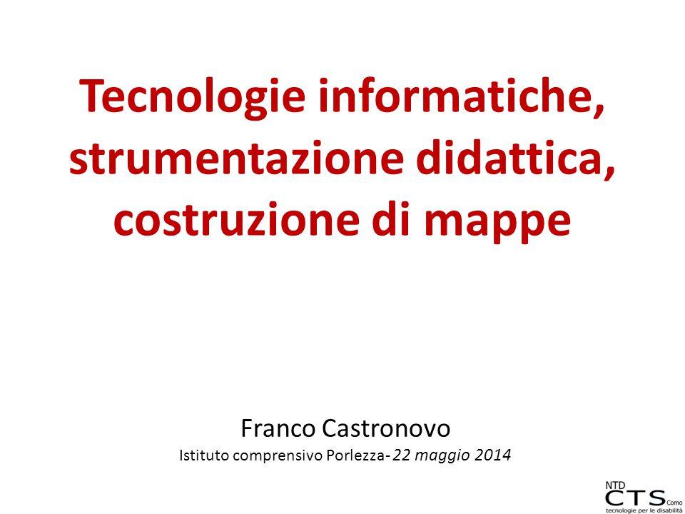 Tecnologie informatiche, strumentazione didattica, costruzione di mappe Franco Castronovo Istituto comprensivo Porlezza- 22 maggio 2014