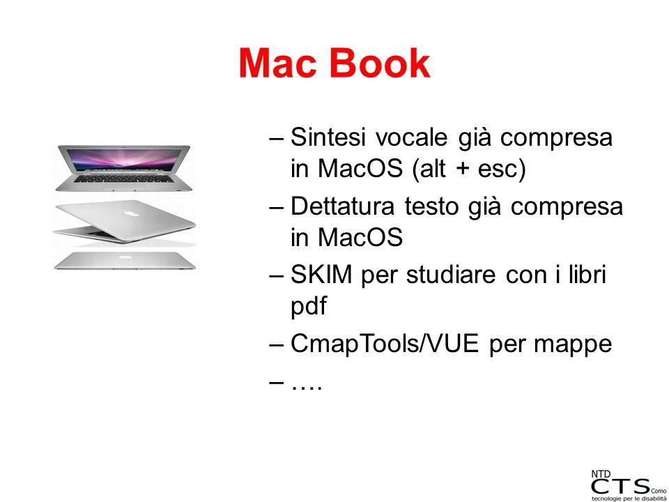 Mac Book –Sintesi vocale già compresa in MacOS (alt + esc) –Dettatura testo già compresa in MacOS –SKIM per studiare con i libri pdf –CmapTools/VUE pe
