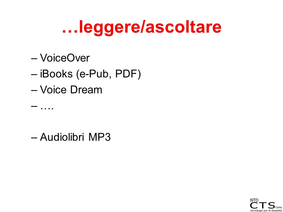 …leggere/ascoltare –VoiceOver –iBooks (e-Pub, PDF) –Voice Dream –…. –Audiolibri MP3
