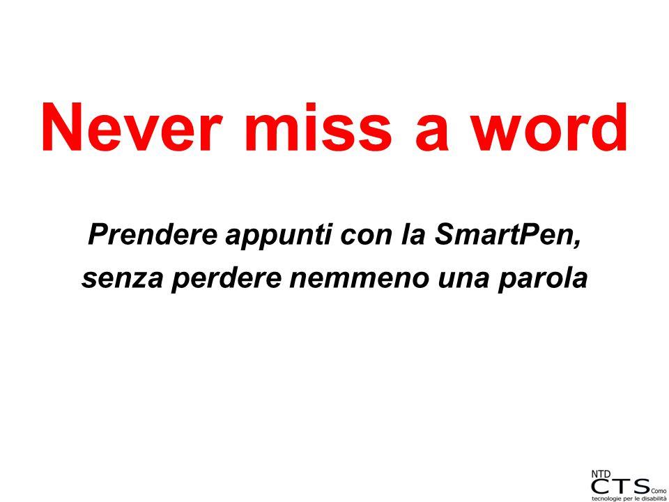 Never miss a word Prendere appunti con la SmartPen, senza perdere nemmeno una parola