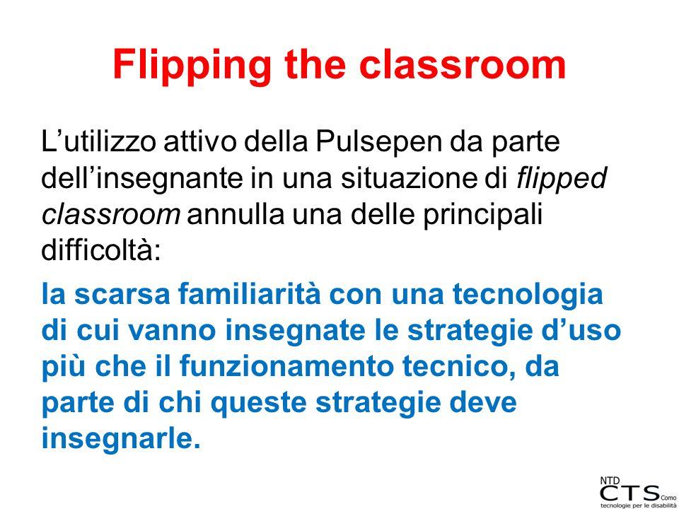 Flipping the classroom L'utilizzo attivo della Pulsepen da parte dell'insegnante in una situazione di flipped classroom annulla una delle principali d