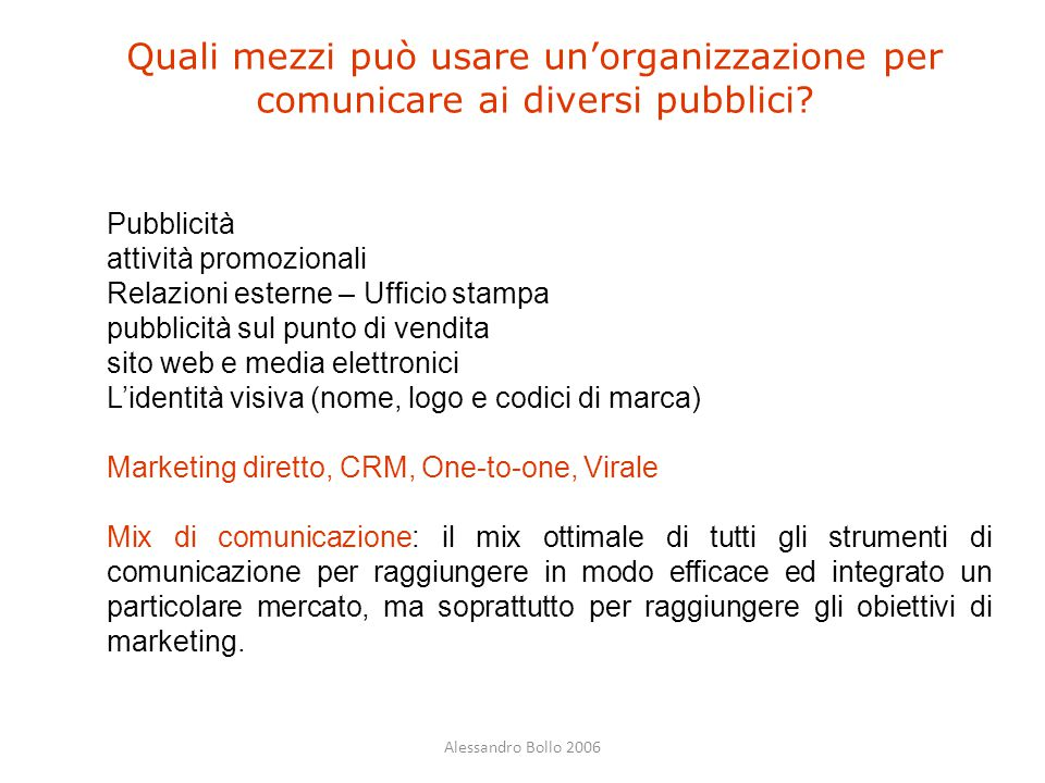 Alessandro Bollo 2006 Quali mezzi può usare un'organizzazione per comunicare ai diversi pubblici? Pubblicità attività promozionali Relazioni esterne –