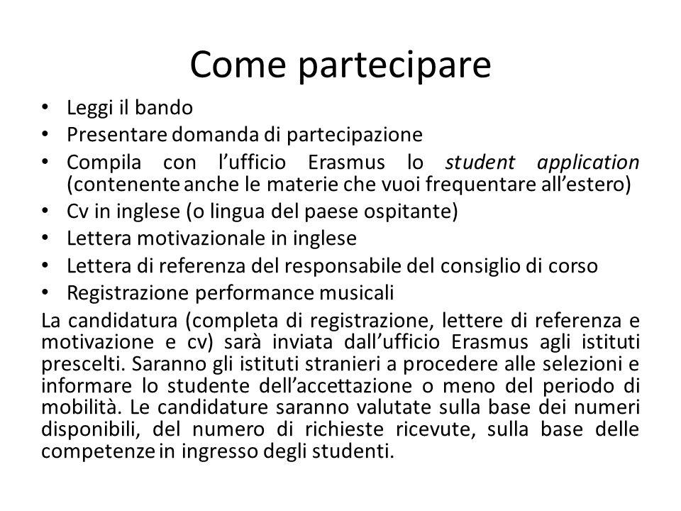 Come partecipare Leggi il bando Presentare domanda di partecipazione Compila con l'ufficio Erasmus lo student application (contenente anche le materie